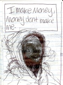 2008 - I make $, $ dont make me - ballpoint pen (in a different notebook but around the same time)